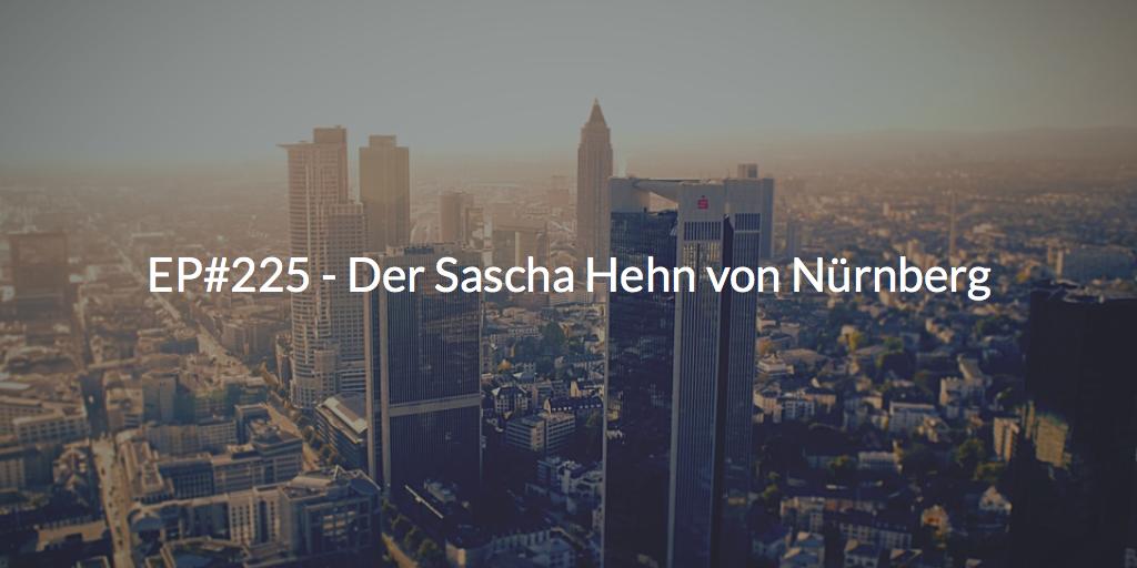 EP225 - Der Sascha Hehn von Nürnberg