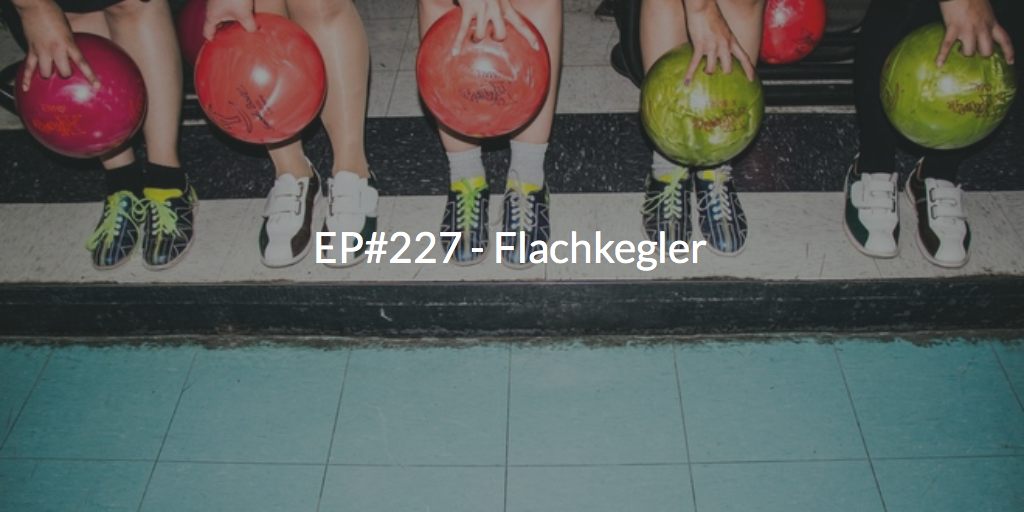EP#227 - Flachkegler