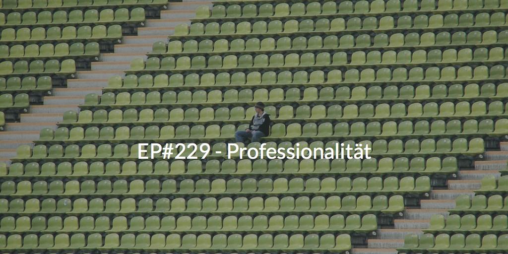 EP#229 - Professionalität