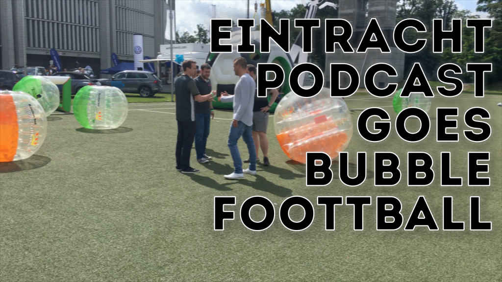 Eintracht Podcast goes Bubble Football