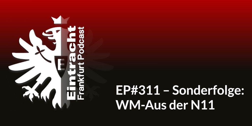 EP#311 – Sonderfolge- WM-Aus der N11