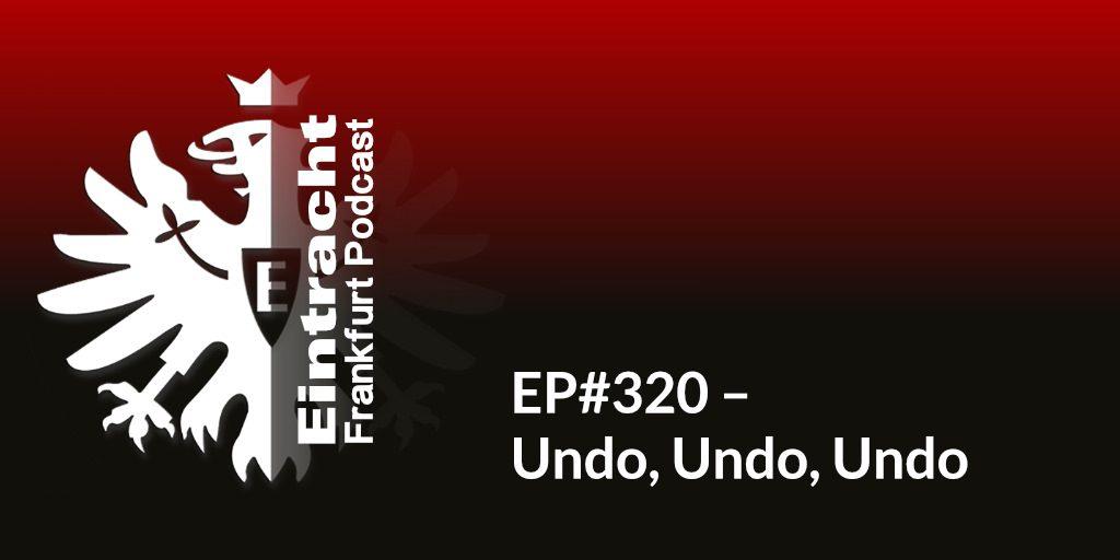 EP#320 – Undo, Undo, Undo