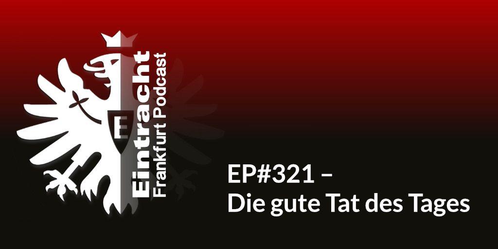EP#321 – Die gute Tat des Tages