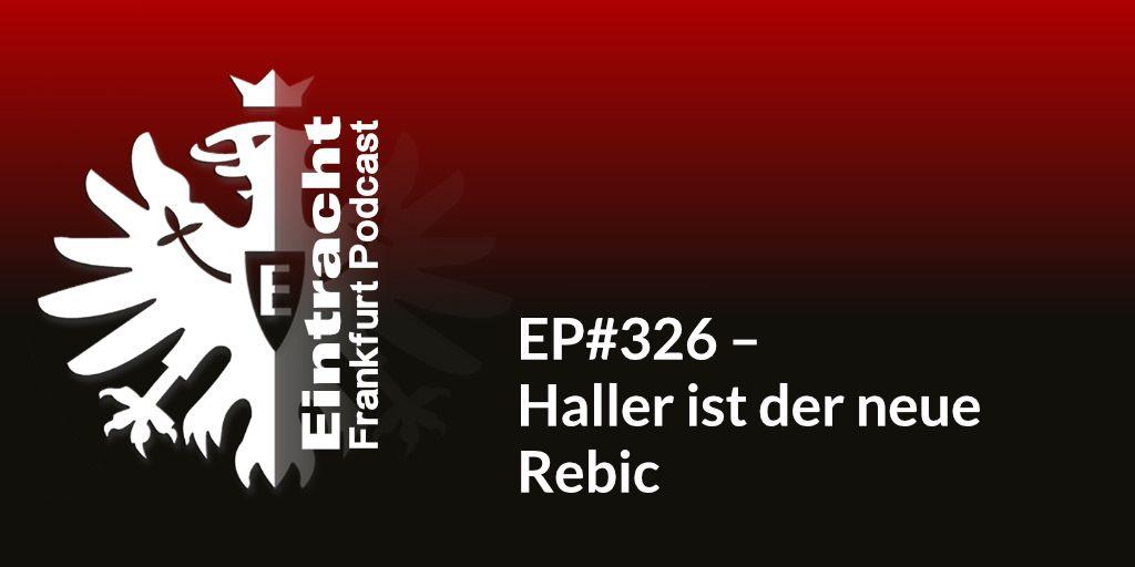 EP#326 – Haller ist der neue Rebic