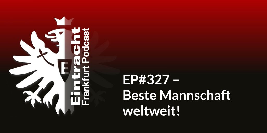 EP#327 – Beste Mannschaft weltweit!