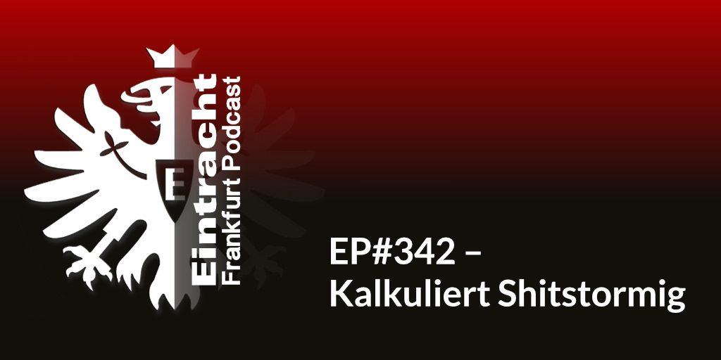EP#342 – Kalkuliert Shitstormig