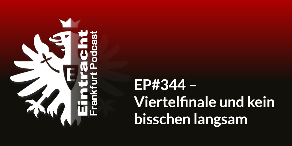 EP#344 – Viertelfinale und kein bisschen langsam