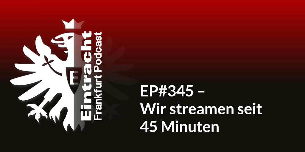 EP#345 – Wir streamen seit 45 Minuten