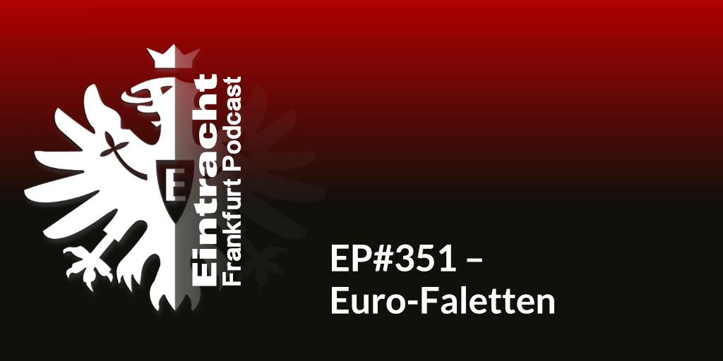 EP#351 – Euro-Faletten