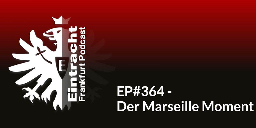 EP#364 - Der Marseille Moment