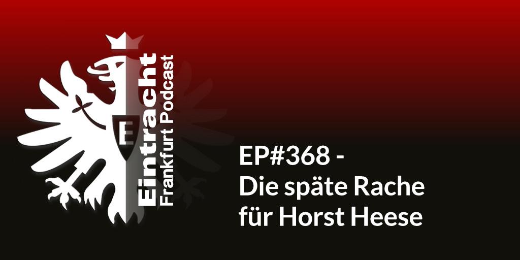 EP#368 - Die späte Rache für Horst Heese