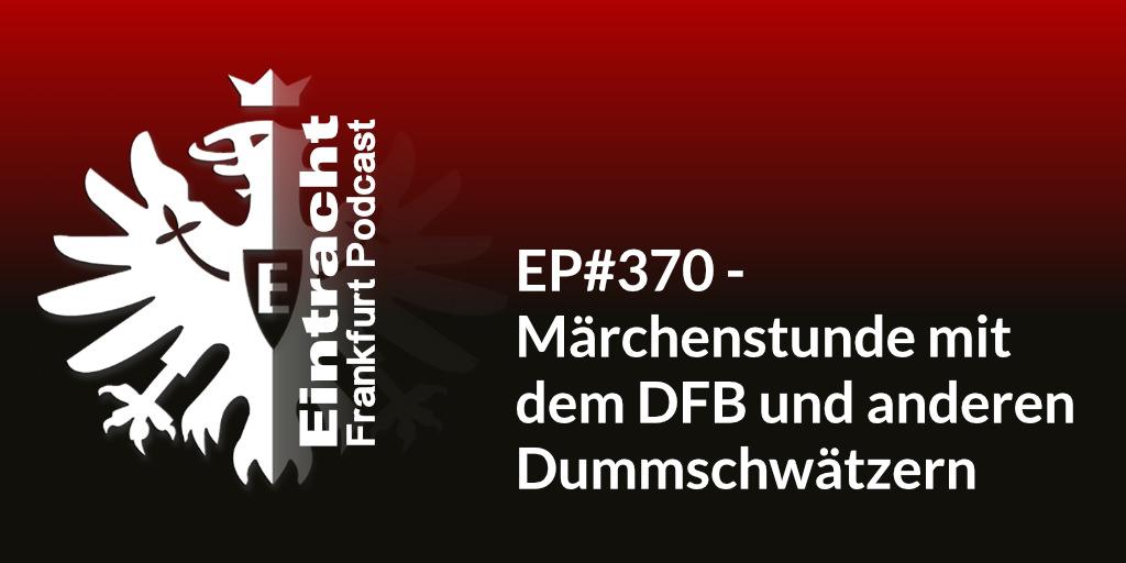 EP#370 - Märchenstunde mit dem DFB und anderen Dummschwätzern
