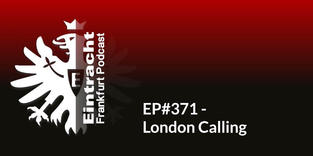 EP#371 - London Calling