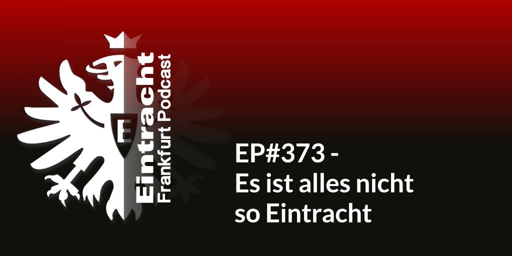 EP#373 - Es ist alles nicht so Eintracht