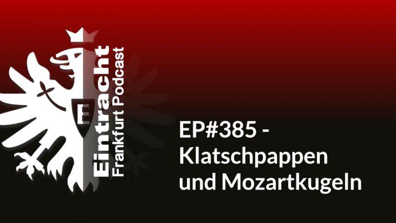 EP#385 - Klatschpappen und Mozartkugeln