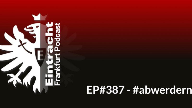 EP#387 - #abwerdern