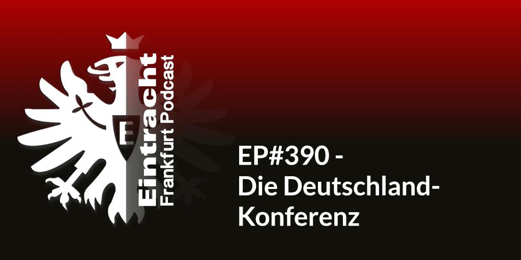 EP#390 - Die Deutschland-Konferenz
