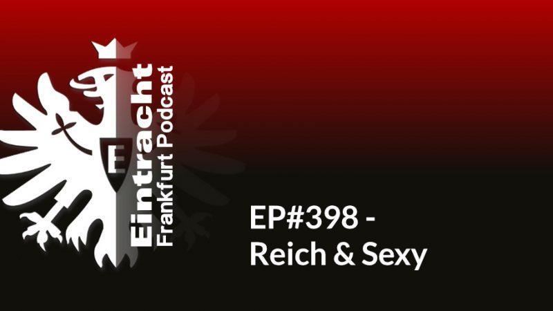 EP#398 - Reich & Sexy