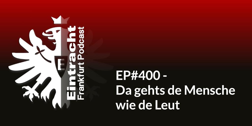 EP#400 - Da gehts de Mensche wie de Leut