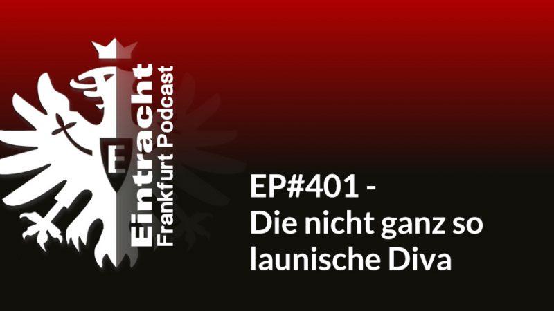 EP#401 - Die nicht ganz so launische Diva