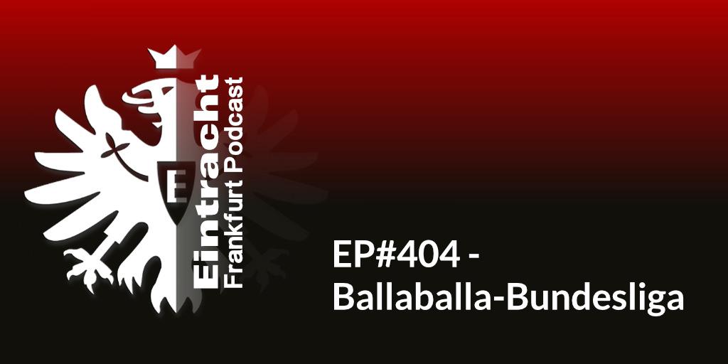EP#404 - Ballaballa-Bundesliga