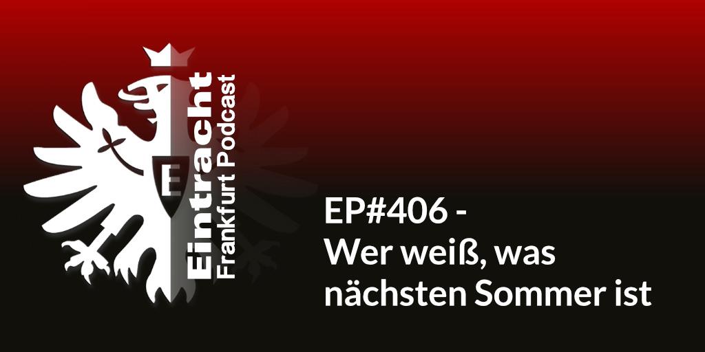 EP#406 - Wer weiß, was nächsten Sommer ist