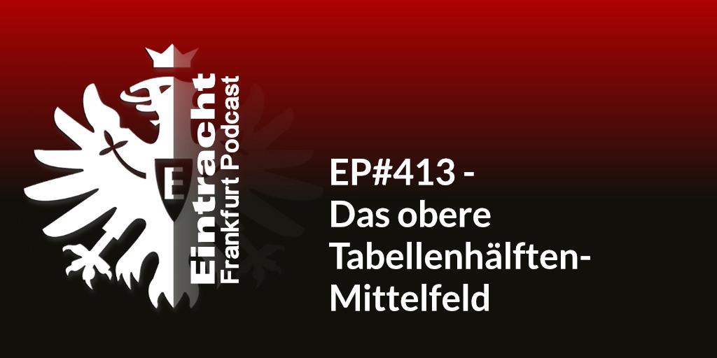 EP#413 - Das obere Tabellenhälften-Mittelfeld