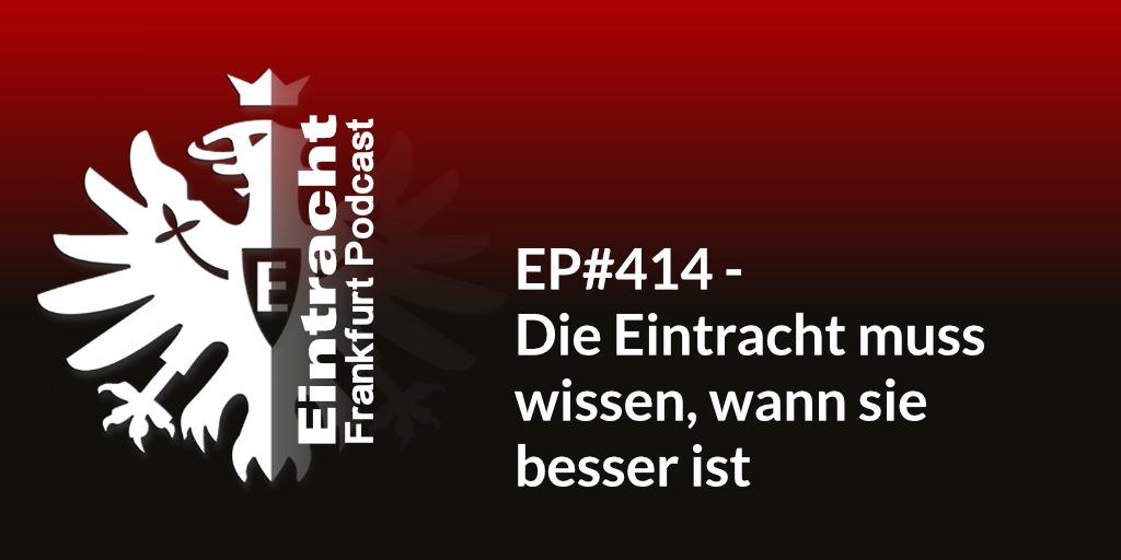 EP#414 - Die Eintracht muss wissen, wann sie besser ist