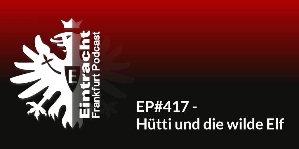EP#417 - Hütti und die wilde Elf