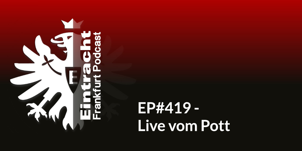 EP#419 - Live vom Pott