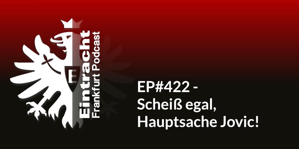 EP#422 - Scheiß egal, hauptsache Jovic!