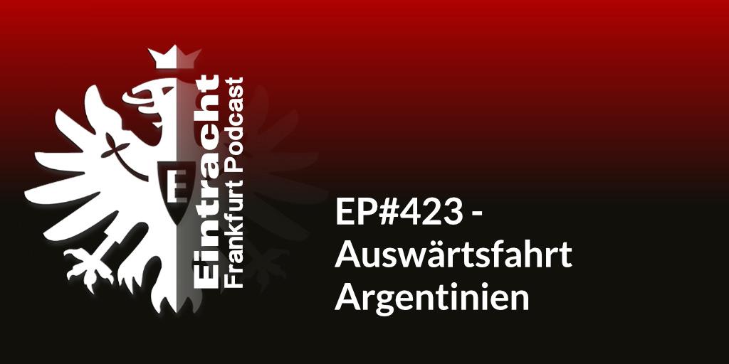 EP#423 - Auswärtsfahrt Argentinien