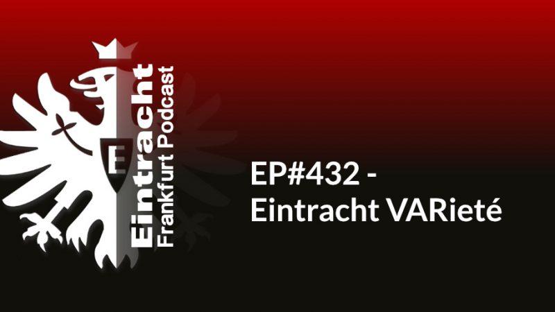 EP#432 - Eintracht VARieté