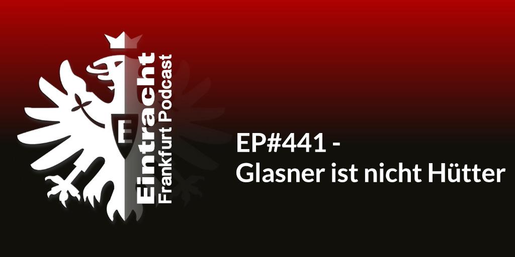 EP#441 - Glasner ist nicht Hütter