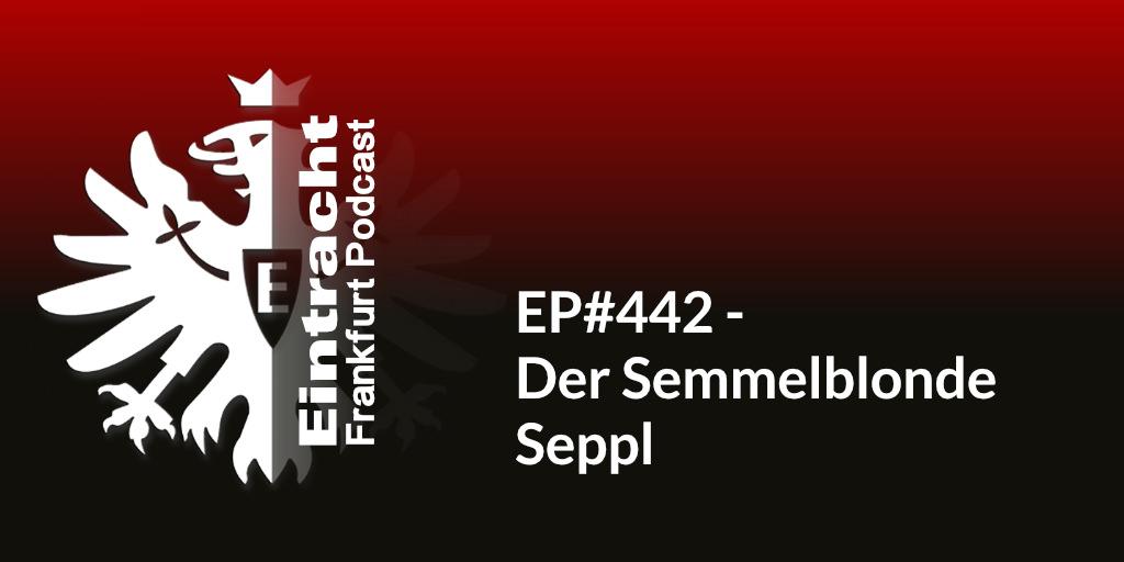 EP#442 - Der Semmelblonde Seppl