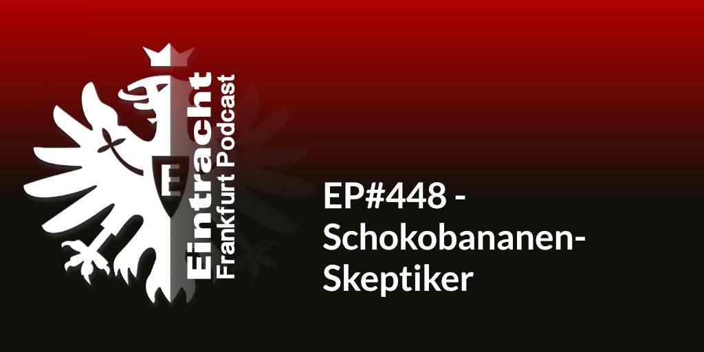 EP#448 - Schokobananen-Skeptiker