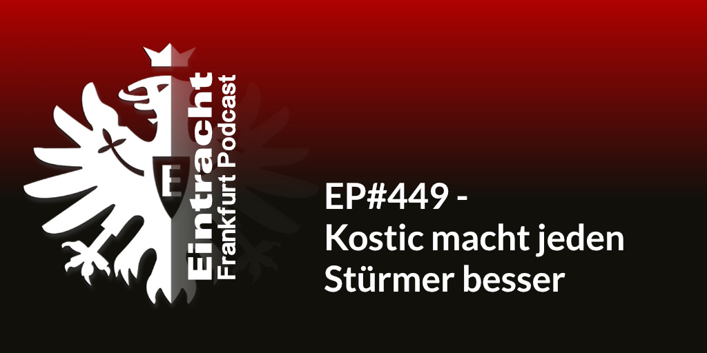 EP#449 - Kostic macht jeden Stürmer besser